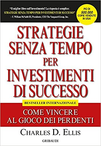 """Copertina del libro """"Strategie senza tempo per investimenti di successo. Come vincere al gioco dei perdenti"""", Charles Ellis"""